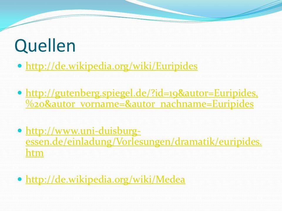 Quellen http://de.wikipedia.org/wiki/Euripides http://gutenberg.spiegel.de/?id=19&autor=Euripides, %20&autor_vorname=&autor_nachname=Euripides http://