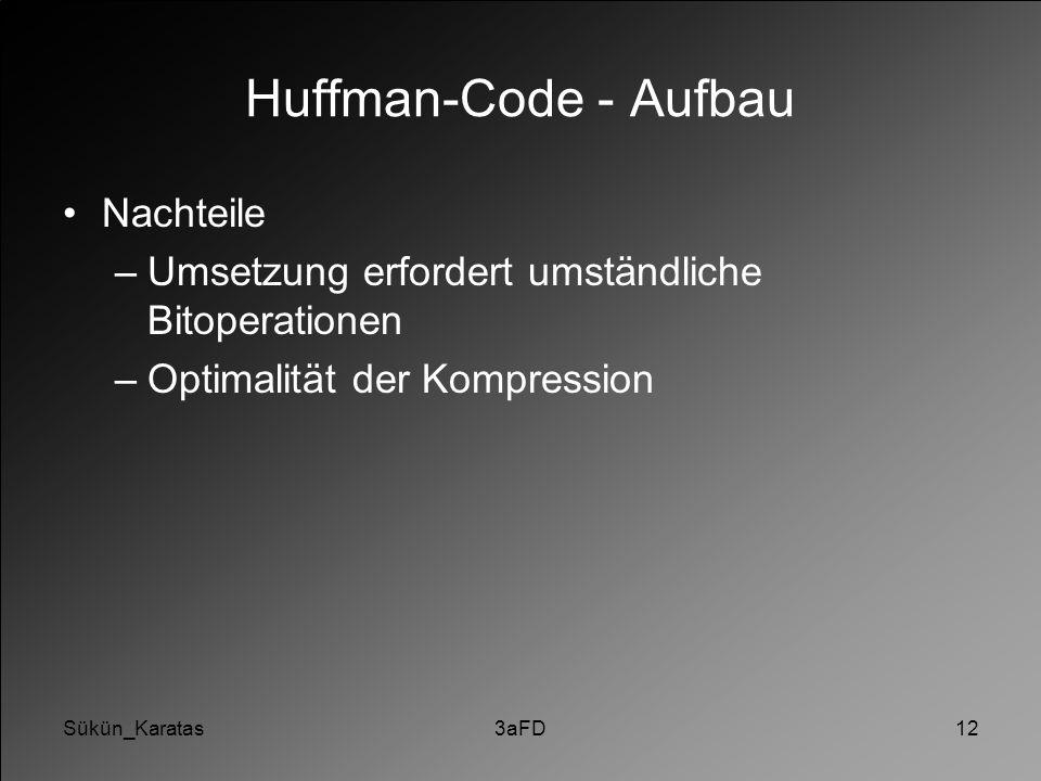 Sükün_Karatas3aFD12 Huffman-Code - Aufbau Nachteile –Umsetzung erfordert umständliche Bitoperationen –Optimalität der Kompression