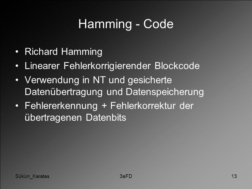 Sükün_Karatas3aFD13 Hamming - Code Richard Hamming Linearer Fehlerkorrigierender Blockcode Verwendung in NT und gesicherte Datenübertragung und Datens