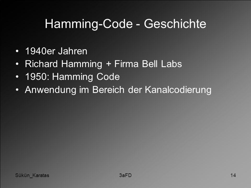 Sükün_Karatas3aFD14 Hamming-Code - Geschichte 1940er Jahren Richard Hamming + Firma Bell Labs 1950: Hamming Code Anwendung im Bereich der Kanalcodieru