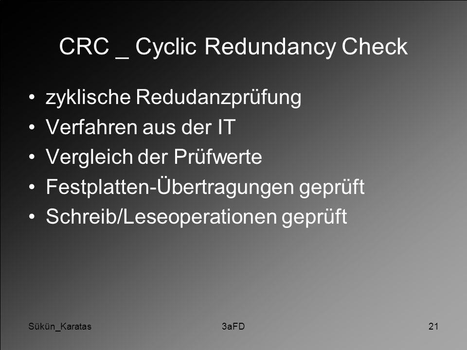 Sükün_Karatas3aFD21 CRC _ Cyclic Redundancy Check zyklische Redudanzprüfung Verfahren aus der IT Vergleich der Prüfwerte Festplatten-Übertragungen gep