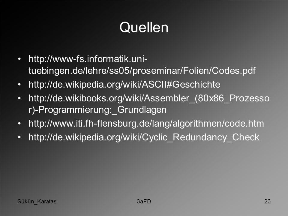 Sükün_Karatas3aFD23 Quellen http://www-fs.informatik.uni- tuebingen.de/lehre/ss05/proseminar/Folien/Codes.pdf http://de.wikipedia.org/wiki/ASCII#Gesch