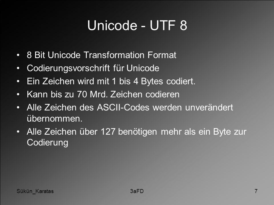 Sükün_Karatas3aFD7 Unicode - UTF 8 8 Bit Unicode Transformation Format Codierungsvorschrift für Unicode Ein Zeichen wird mit 1 bis 4 Bytes codiert. Ka
