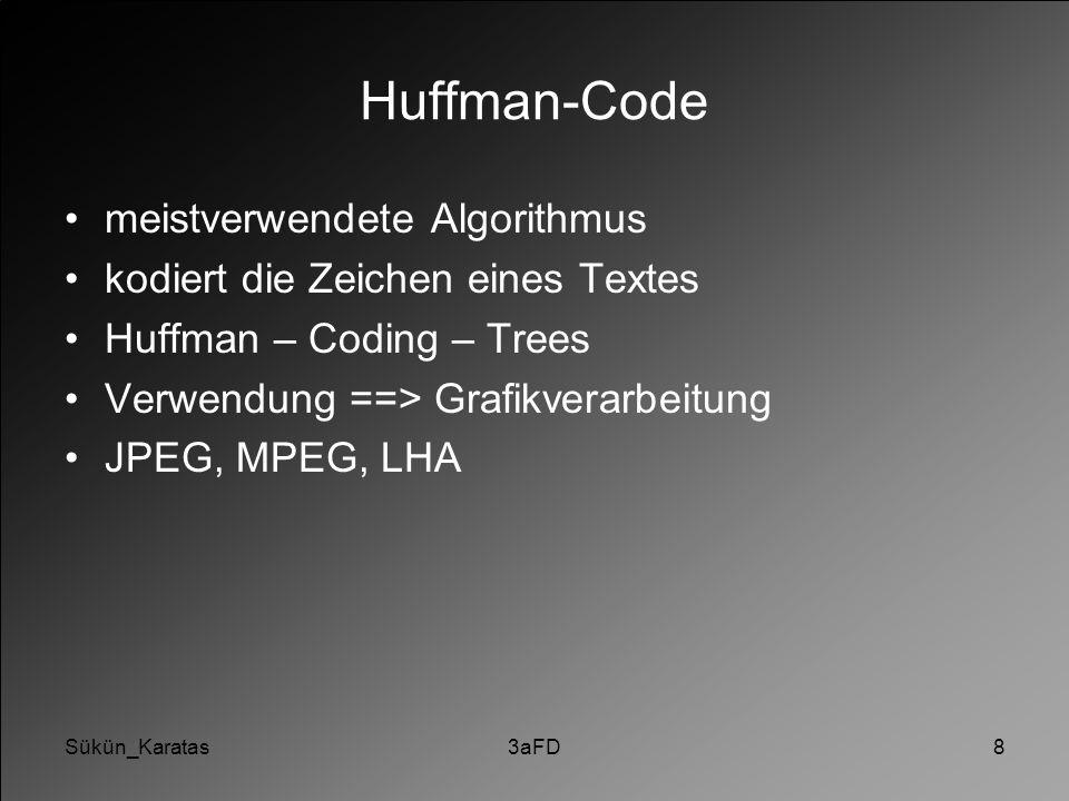 Sükün_Karatas3aFD8 Huffman-Code meistverwendete Algorithmus kodiert die Zeichen eines Textes Huffman – Coding – Trees Verwendung ==> Grafikverarbeitun