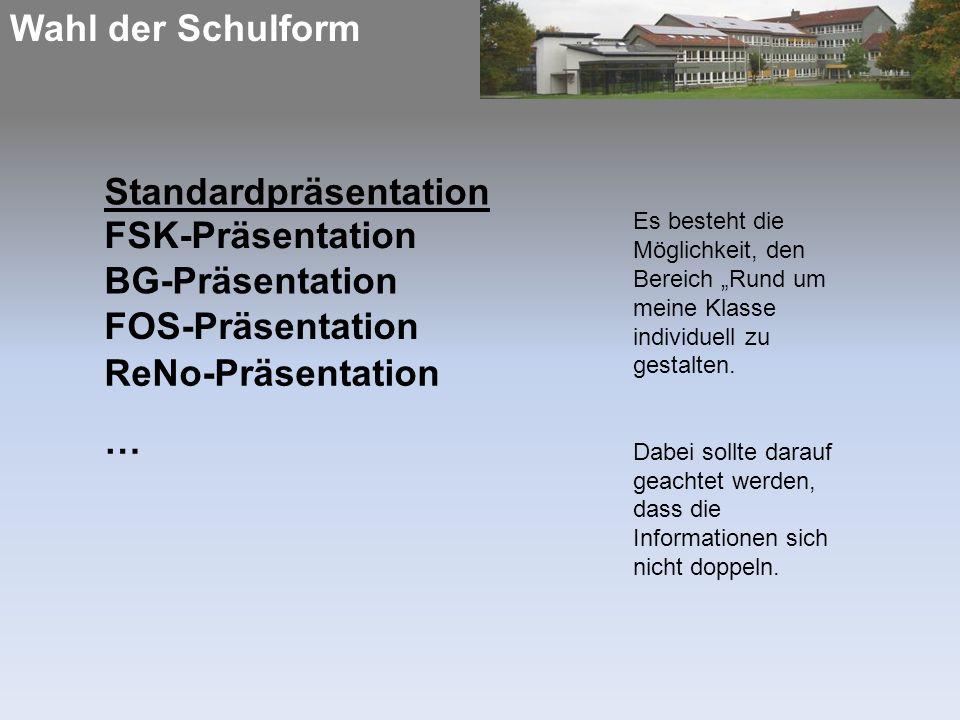 """Wahl der Schulform Standardpräsentation FSK-Präsentation BG-Präsentation FOS-Präsentation ReNo-Präsentation … Es besteht die Möglichkeit, den Bereich """"Rund um meine Klasse individuell zu gestalten."""