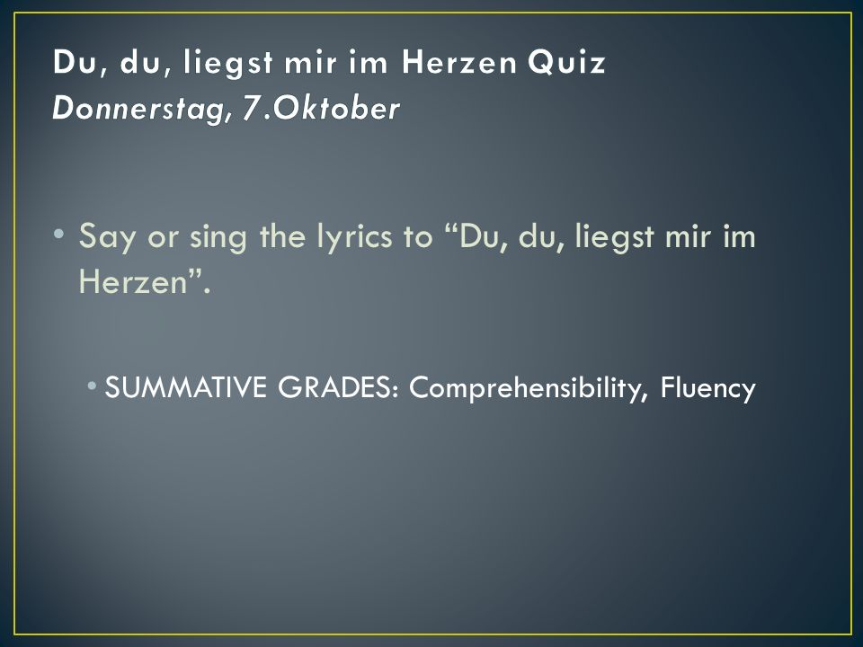 Say or sing the lyrics to Du, du, liegst mir im Herzen .