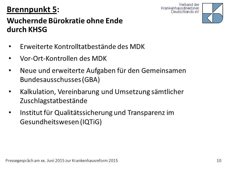 Pressegespräch am xx. Juni 2015 zur Krankenhausreform 2015 10 Brennpunkt 5: Wuchernde Bürokratie ohne Ende durch KHSG Erweiterte Kontrolltatbestände d