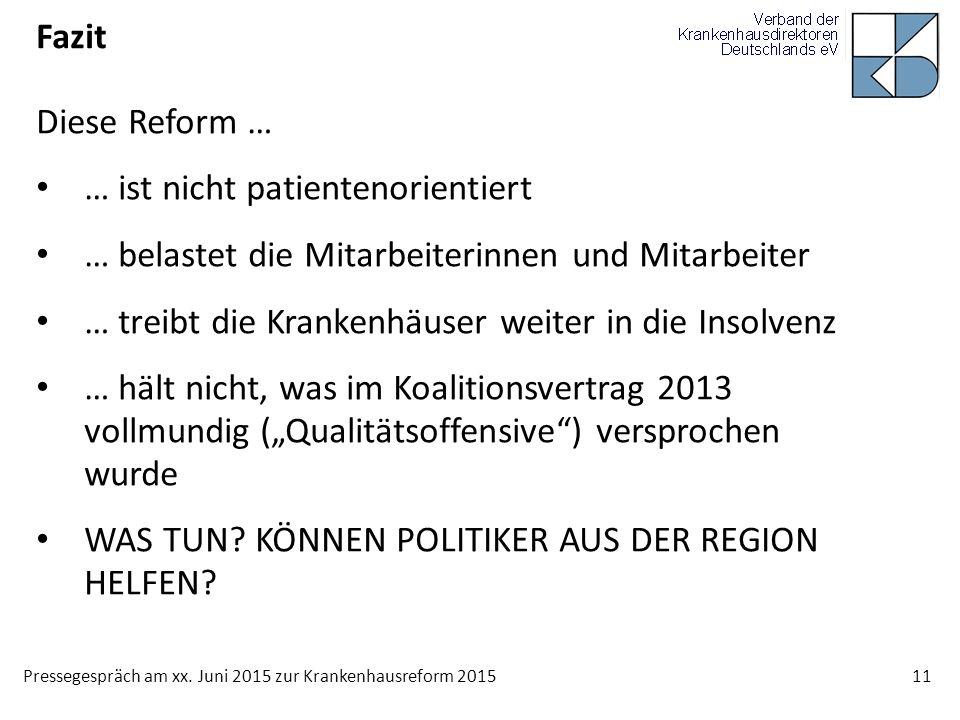 Pressegespräch am xx. Juni 2015 zur Krankenhausreform 2015 11 Fazit Diese Reform … … ist nicht patientenorientiert … belastet die Mitarbeiterinnen und