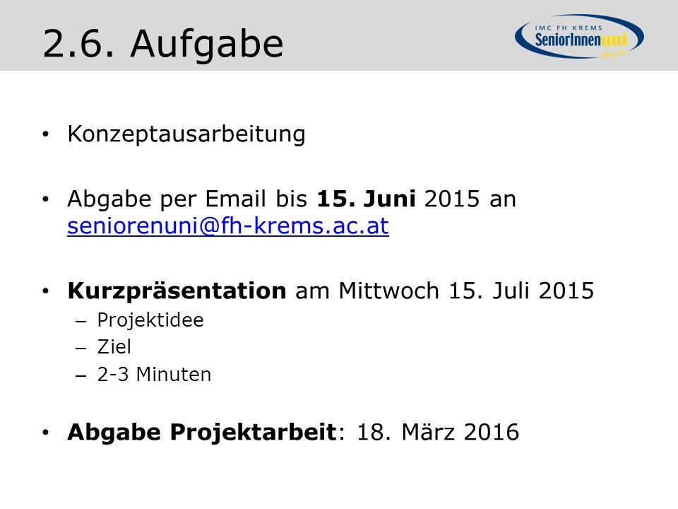 Konzeptausarbeitung Abgabe per Email bis 15. Juni 2015 an seniorenuni@fh-krems.ac.at seniorenuni@fh-krems.ac.at Kurzpräsentation am Mittwoch 15. Juli