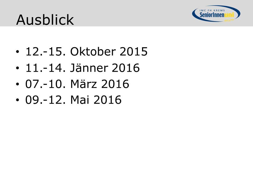 12.-15. Oktober 2015 11.-14. Jänner 2016 07.-10. März 2016 09.-12. Mai 2016 Ausblick
