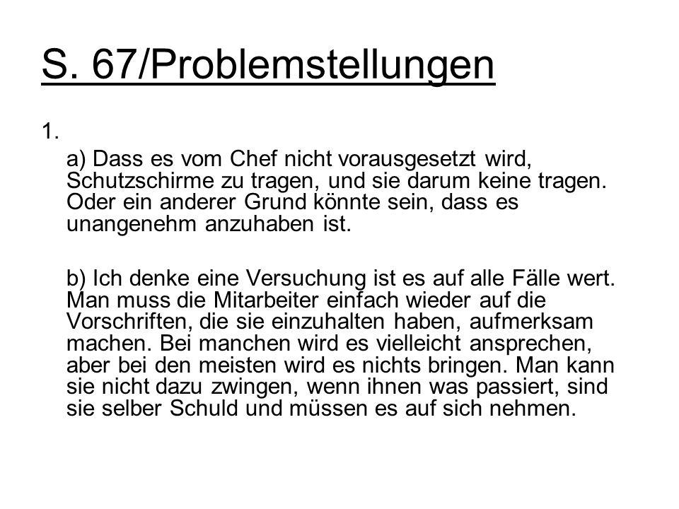 S. 67/Problemstellungen 1. a) Dass es vom Chef nicht vorausgesetzt wird, Schutzschirme zu tragen, und sie darum keine tragen. Oder ein anderer Grund k