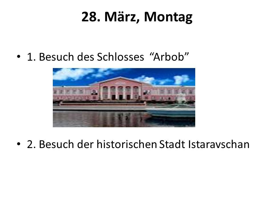 28. März, Montag 1. Besuch des Schlosses Arbob 2. Besuch der historischen Stadt Istaravschan