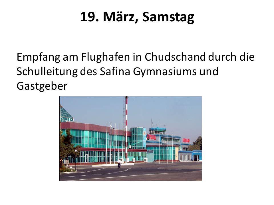 19. März, Samstag Empfang am Flughafen in Chudschand durch die Schulleitung des Safina Gymnasiums und Gastgeber