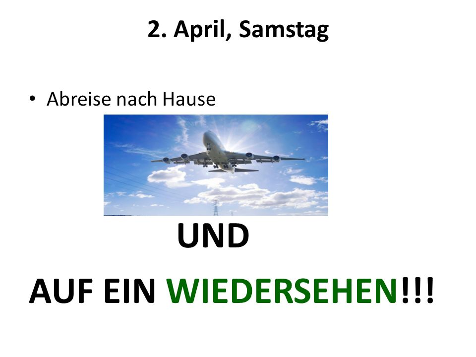 2. April, Samstag Abreise nach Hause UND AUF EIN WIEDERSEHEN!!!