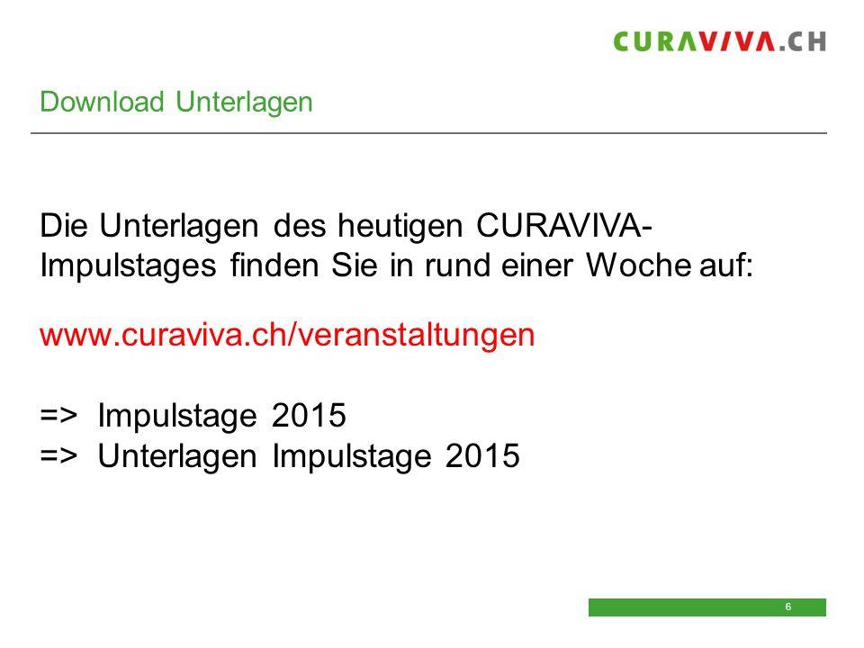 6 6 Download Unterlagen Die Unterlagen des heutigen CURAVIVA- Impulstages finden Sie in rund einer Woche auf: www.curaviva.ch/veranstaltungen => Impul