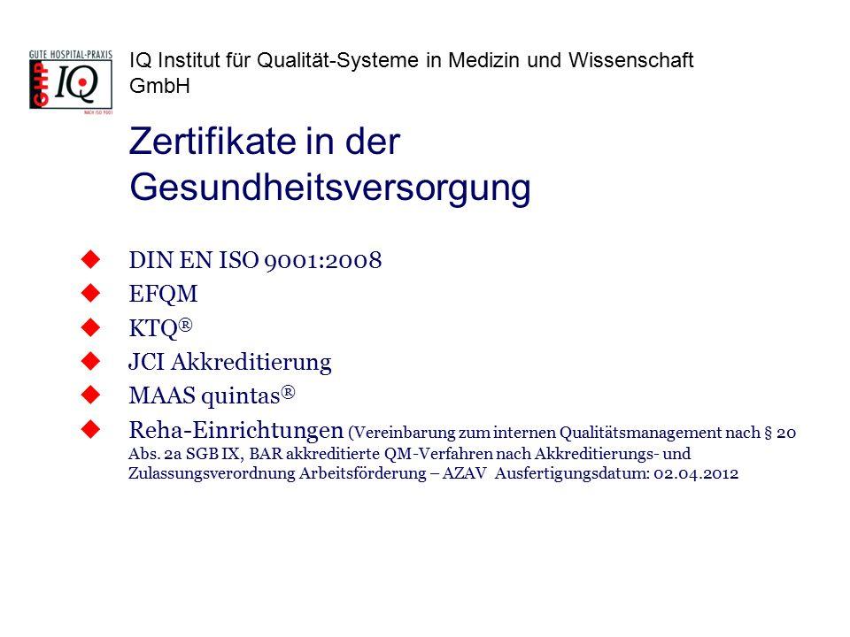 IQ Institut für Qualität-Systeme in Medizin und Wissenschaft GmbH  DIN EN ISO 9001:2008  EFQM  KTQ ®  JCI Akkreditierung  MAAS quintas ®  Reha-E