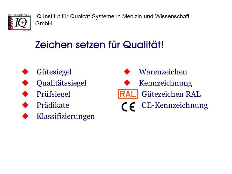 IQ Institut für Qualität-Systeme in Medizin und Wissenschaft GmbH Zeichen setzen für Qualität!  Gütesiegel  Qualitätssiegel  Prüfsiegel  Prädikate