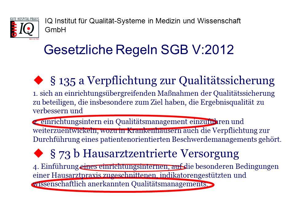IQ Institut für Qualität-Systeme in Medizin und Wissenschaft GmbH Gesetzliche Regeln SGB V:2012  § 135 a Verpflichtung zur Qualitätssicherung 1. sich