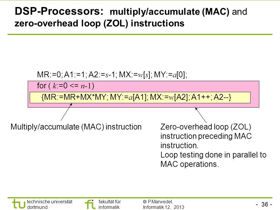 - 36 - technische universität dortmund fakultät für informatik  P.Marwedel, Informatik 12, 2013 TU Dortmund DSP-Processors: multiply/accumulate (MAC)