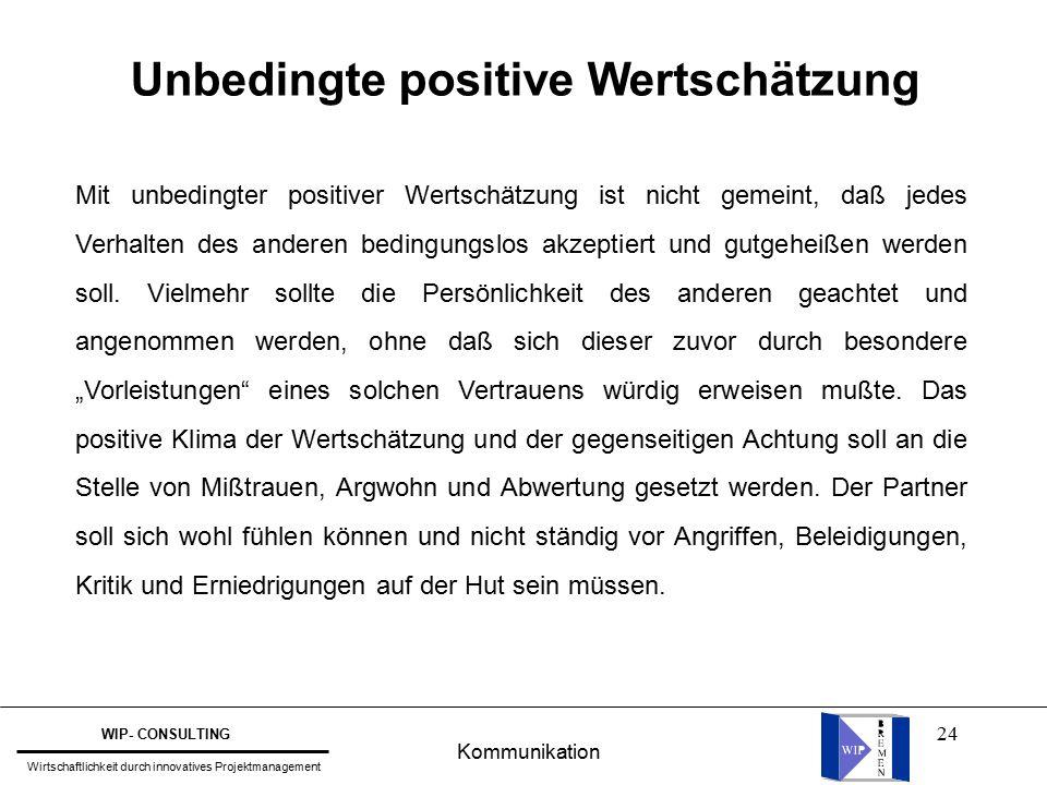 24 Unbedingte positive Wertschätzung Mit unbedingter positiver Wertschätzung ist nicht gemeint, daß jedes Verhalten des anderen bedingungslos akzeptiert und gutgeheißen werden soll.