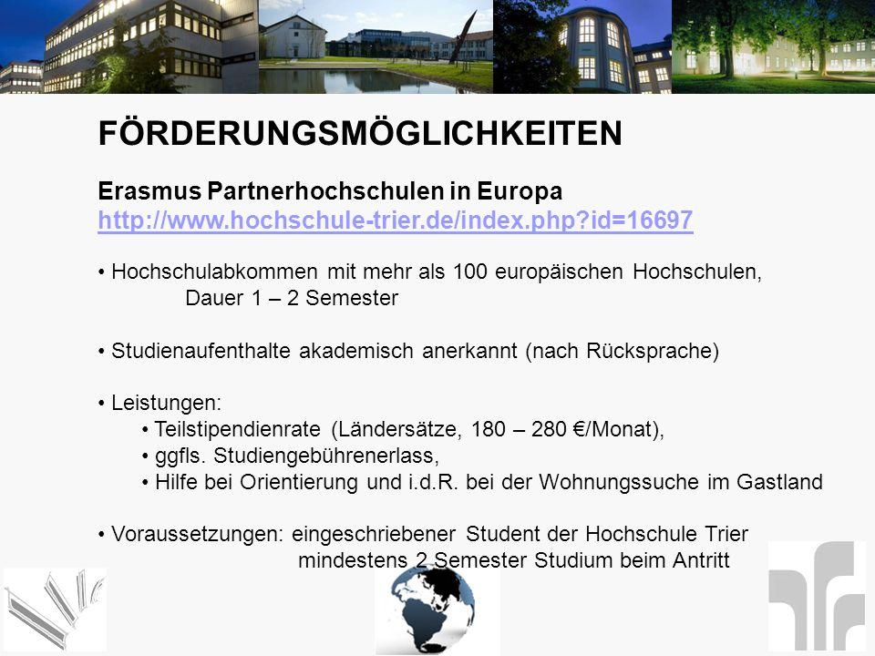 FÖRDERUNGSMÖGLICHKEITEN Erasmus Partnerhochschulen in Europa http://www.hochschule-trier.de/index.php?id=16697 Hochschulabkommen mit mehr als 100 euro