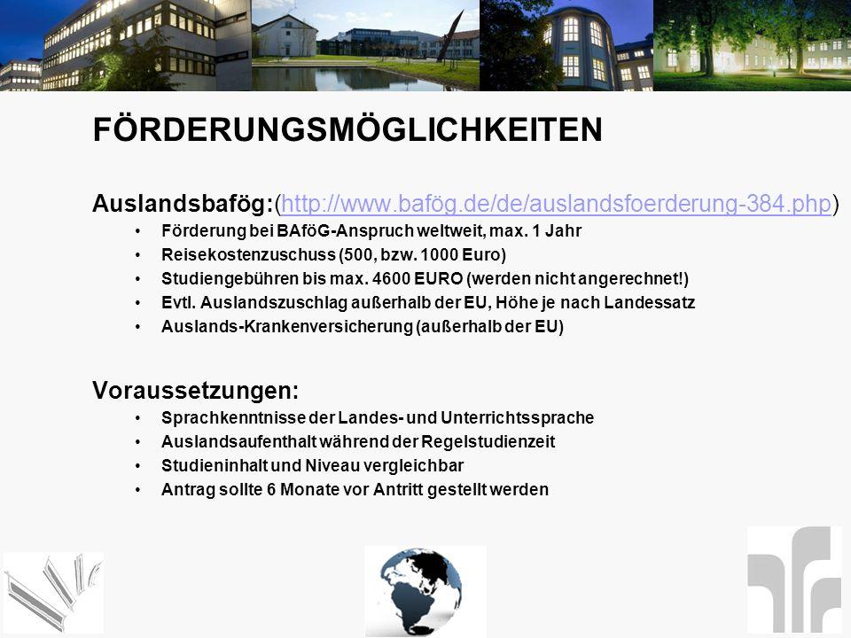 FÖRDERUNGSMÖGLICHKEITEN Auslandsbafög:(http://www.bafög.de/de/auslandsfoerderung-384.php)http://www.bafög.de/de/auslandsfoerderung-384.php Förderung b