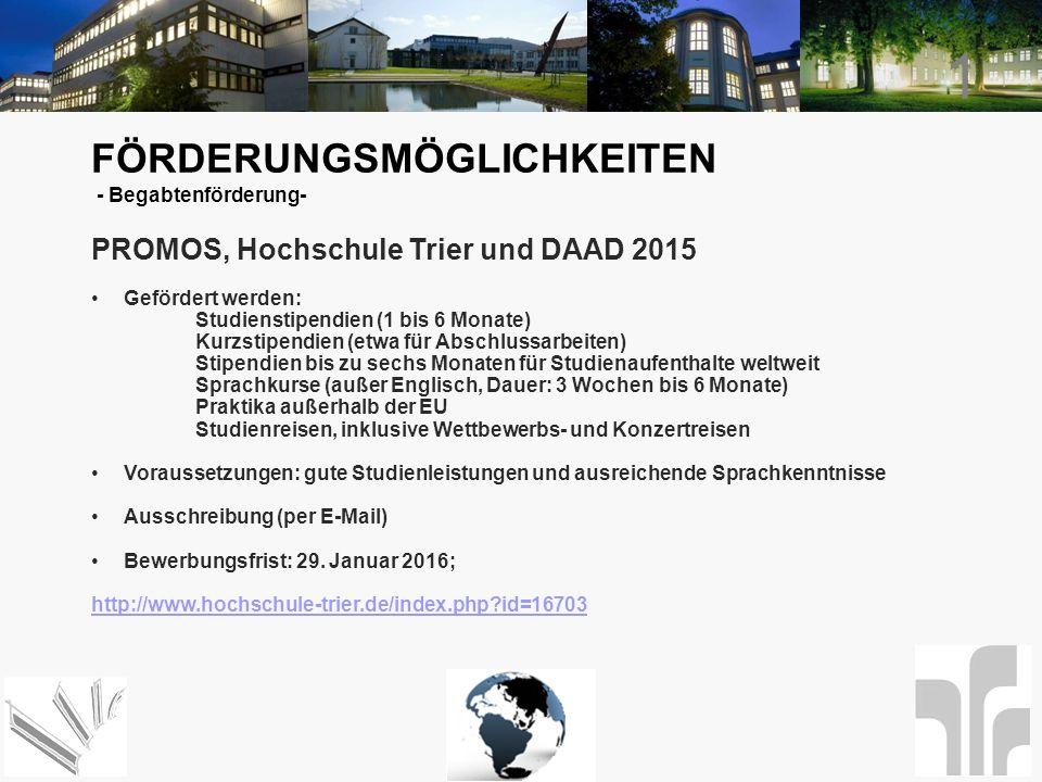 1 FÖRDERUNGSMÖGLICHKEITEN - Begabtenförderung- PROMOS, Hochschule Trier und DAAD 2015 Gefördert werden: Studienstipendien (1 bis 6 Monate) Kurzstipend