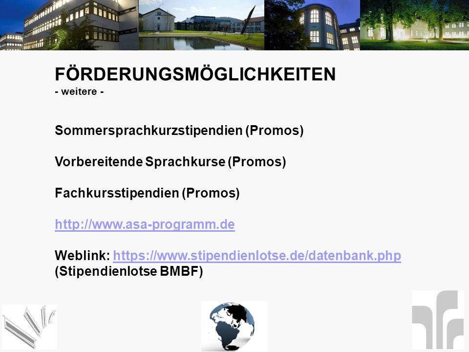 FÖRDERUNGSMÖGLICHKEITEN - weitere - Sommersprachkurzstipendien (Promos) Vorbereitende Sprachkurse (Promos) Fachkursstipendien (Promos) http://www.asa-