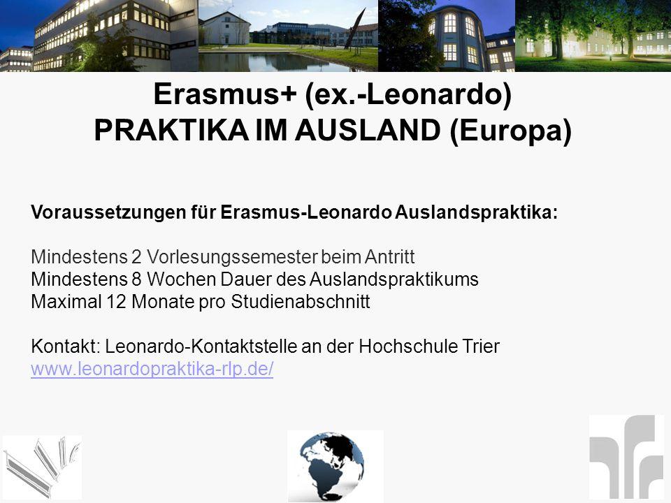 Erasmus+ (ex.-Leonardo) PRAKTIKA IM AUSLAND (Europa) Voraussetzungen für Erasmus-Leonardo Auslandspraktika: Mindestens 2 Vorlesungssemester beim Antri
