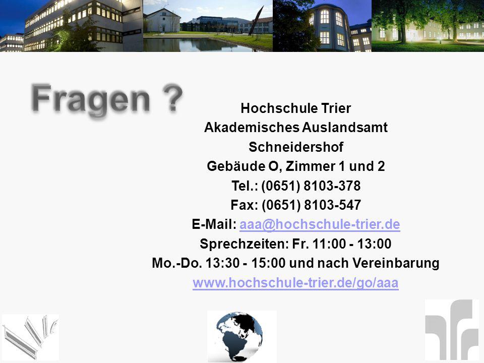 Hochschule Trier Akademisches Auslandsamt Schneidershof Gebäude O, Zimmer 1 und 2 Tel.: (0651) 8103-378 Fax: (0651) 8103-547 E-Mail: aaa@hochschule-tr