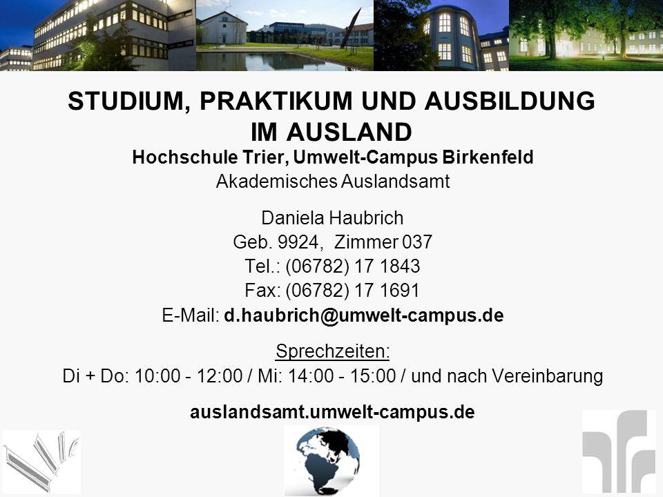 Hochschule Trier, Umwelt-Campus Birkenfeld Akademisches Auslandsamt Daniela Haubrich Geb. 9924, Zimmer 037 Tel.: (06782) 17 1843 Fax: (06782) 17 1691