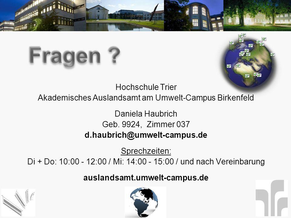 Hochschule Trier Akademisches Auslandsamt am Umwelt-Campus Birkenfeld Daniela Haubrich Geb. 9924, Zimmer 037 d.haubrich@umwelt-campus.de Sprechzeiten: