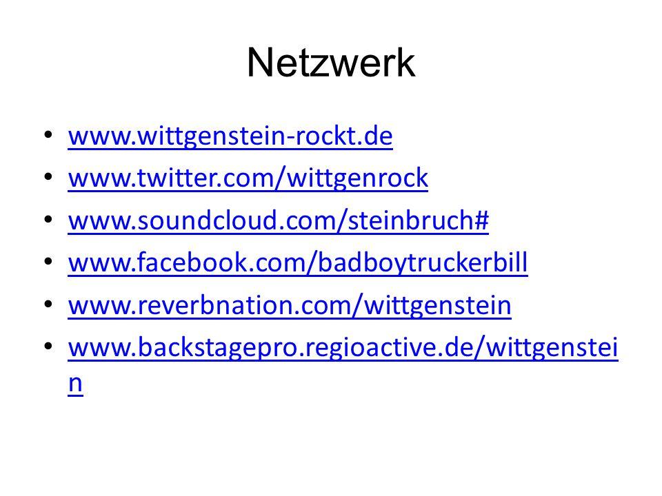 Netzwerk www.wittgenstein-rockt.de www.twitter.com/wittgenrock www.soundcloud.com/steinbruch# www.facebook.com/badboytruckerbill www.reverbnation.com/wittgenstein www.backstagepro.regioactive.de/wittgenstei n www.backstagepro.regioactive.de/wittgenstei n