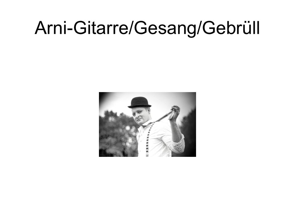 Arni-Gitarre/Gesang/Gebrüll