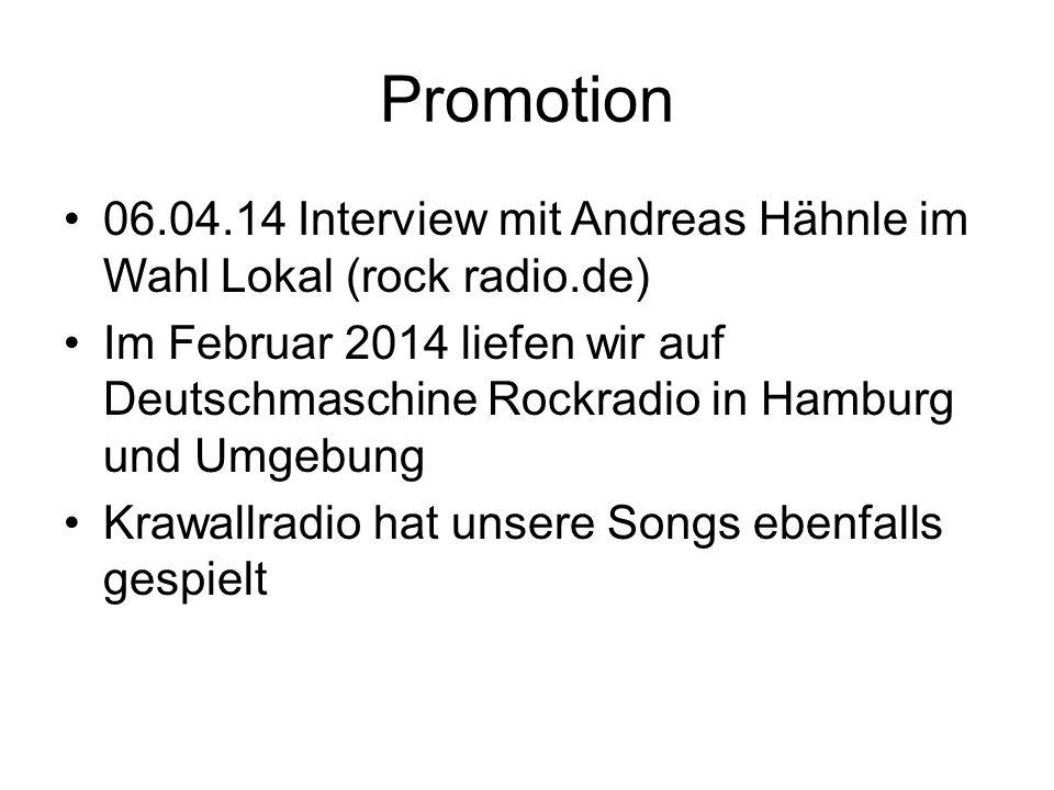 Promotion 06.04.14 Interview mit Andreas Hähnle im Wahl Lokal (rock radio.de) Im Februar 2014 liefen wir auf Deutschmaschine Rockradio in Hamburg und Umgebung Krawallradio hat unsere Songs ebenfalls gespielt