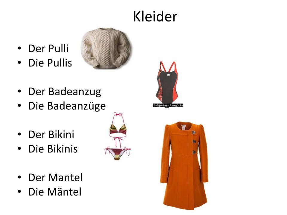 Der Pulli Die Pullis Der Badeanzug Die Badeanzüge Der Bikini Die Bikinis Der Mantel Die Mäntel