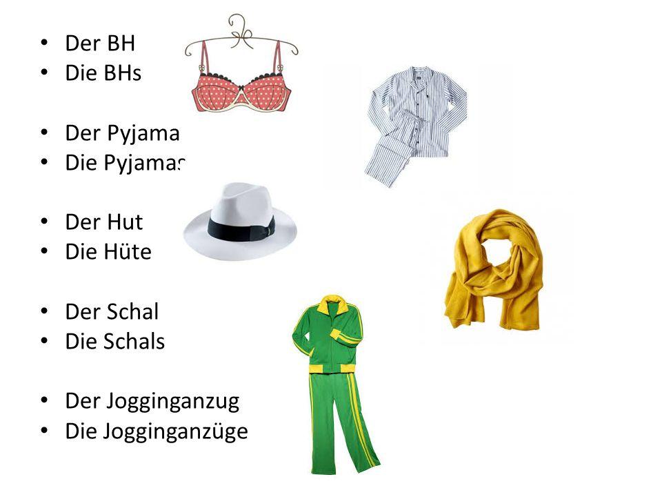 Der BH Die BHs Der Pyjama Die Pyjamas Der Hut Die Hüte Der Schal Die Schals Der Jogginganzug Die Jogginganzüge