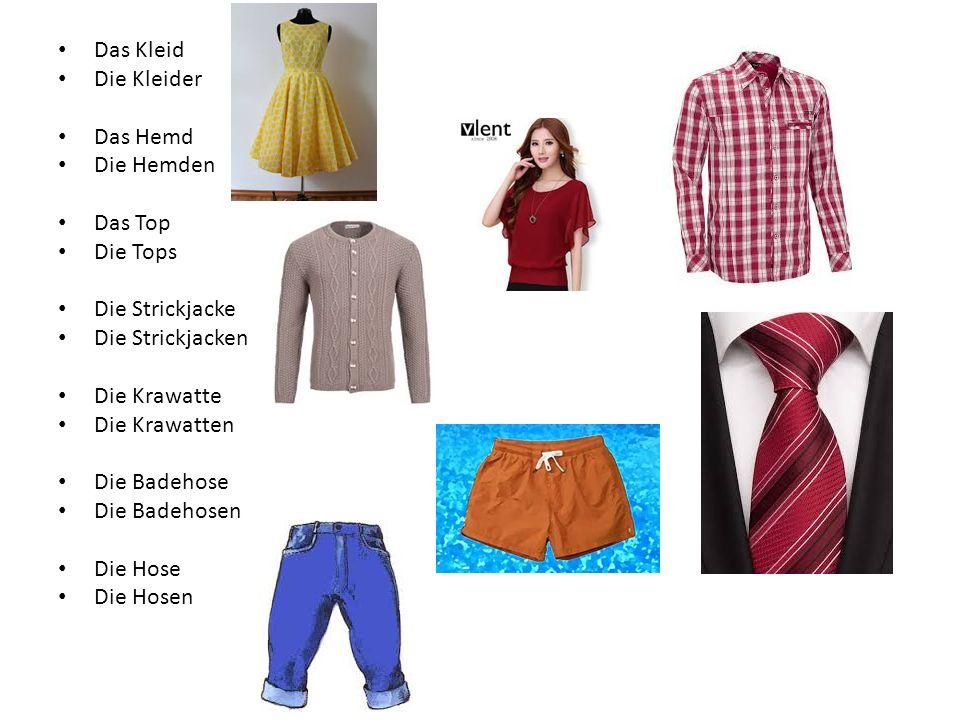 Das Kleid Die Kleider Das Hemd Die Hemden Das Top Die Tops Die Strickjacke Die Strickjacken Die Krawatte Die Krawatten Die Badehose Die Badehosen Die Hose Die Hosen