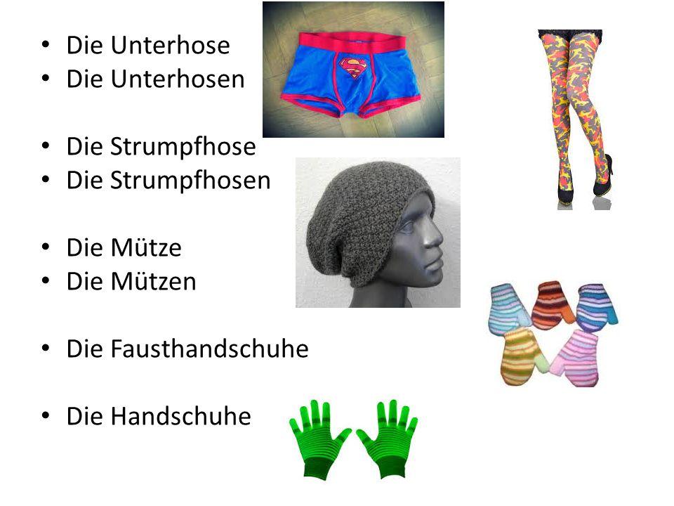 Die Unterhose Die Unterhosen Die Strumpfhose Die Strumpfhosen Die Mütze Die Mützen Die Fausthandschuhe Die Handschuhe