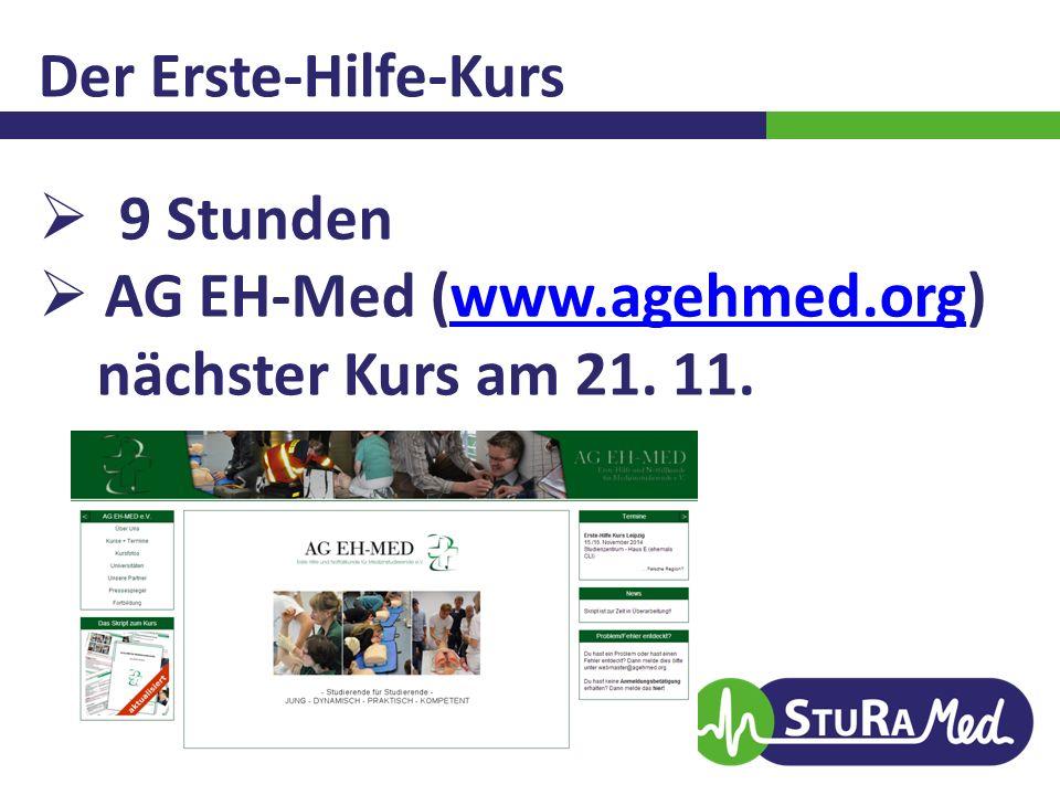 Der Erste-Hilfe-Kurs  9 Stunden  AG EH-Med (www.agehmed.org)www.agehmed.org nächster Kurs am 21. 11.