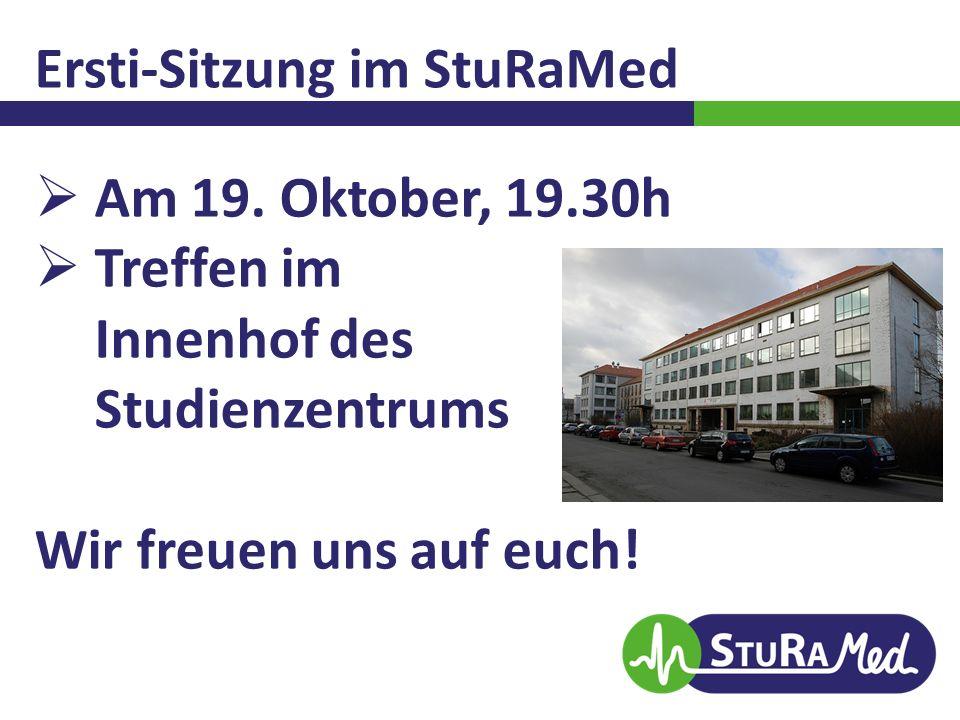 Ersti-Sitzung im StuRaMed  Am 19. Oktober, 19.30h  Treffen im Innenhof des Studienzentrums Wir freuen uns auf euch!