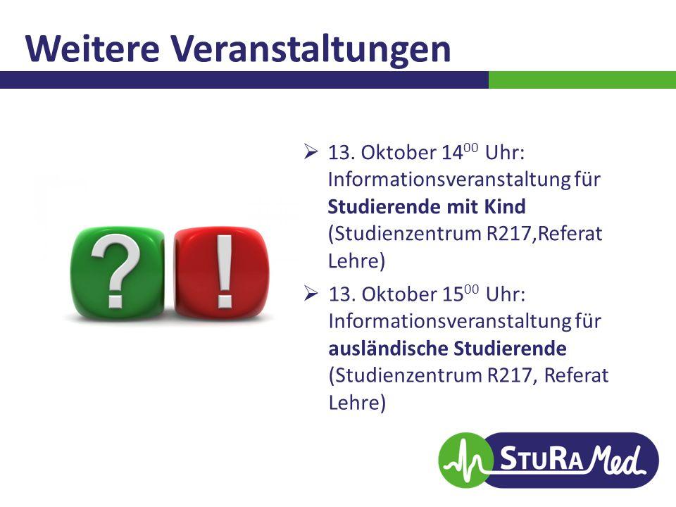Weitere Veranstaltungen  13. Oktober 14 00 Uhr: Informationsveranstaltung für Studierende mit Kind (Studienzentrum R217,Referat Lehre)  13. Oktober