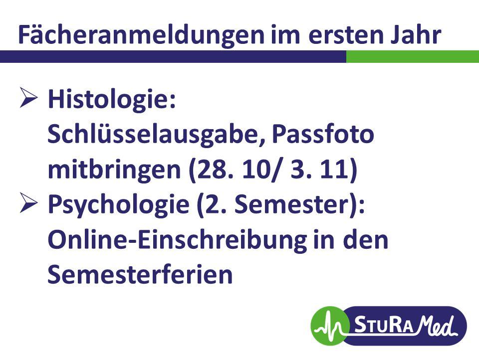 Fächeranmeldungen im ersten Jahr  Histologie: Schlüsselausgabe, Passfoto mitbringen (28. 10/ 3. 11)  Psychologie (2. Semester): Online-Einschreibung