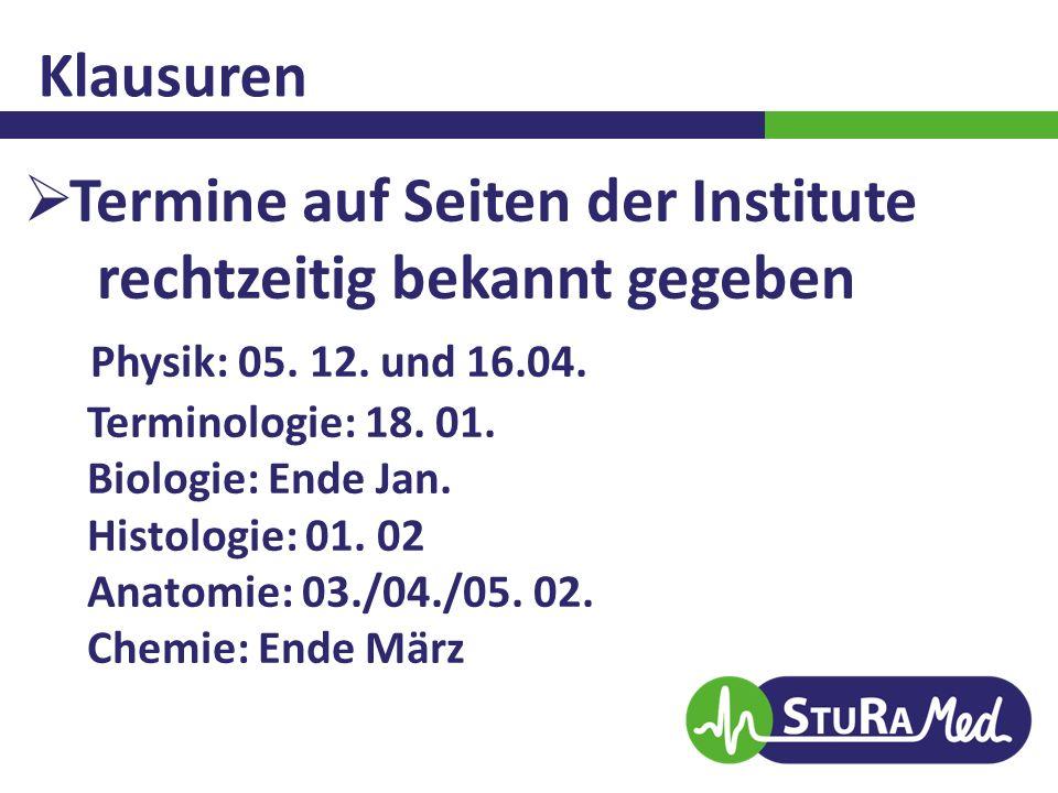 Klausuren  Termine auf Seiten der Institute rechtzeitig bekannt gegeben Physik: 05. 12. und 16.04. Terminologie: 18. 01. Biologie: Ende Jan. Histolog
