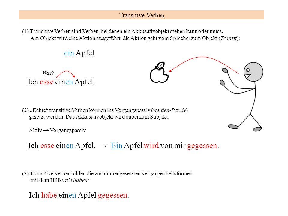 (1) Transitive Verben sind Verben, bei denen ein Akkusativobjekt stehen kann oder muss. Am Objekt wird eine Aktion ausgeführt, die Aktion geht vom Spr
