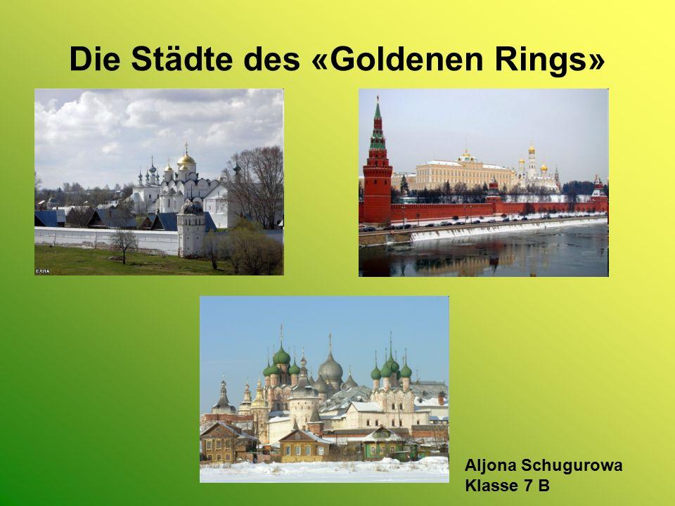 Die Städte des «Goldenen Rings» Aljona Schugurowa Klasse 7 B