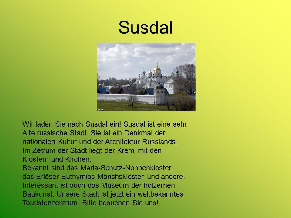 Susdal Wir laden Sie nach Susdal ein! Susdal ist eine sehr Alte russische Stadt. Sie ist ein Denkmal der nationalen Kultur und der Architektur Russlan