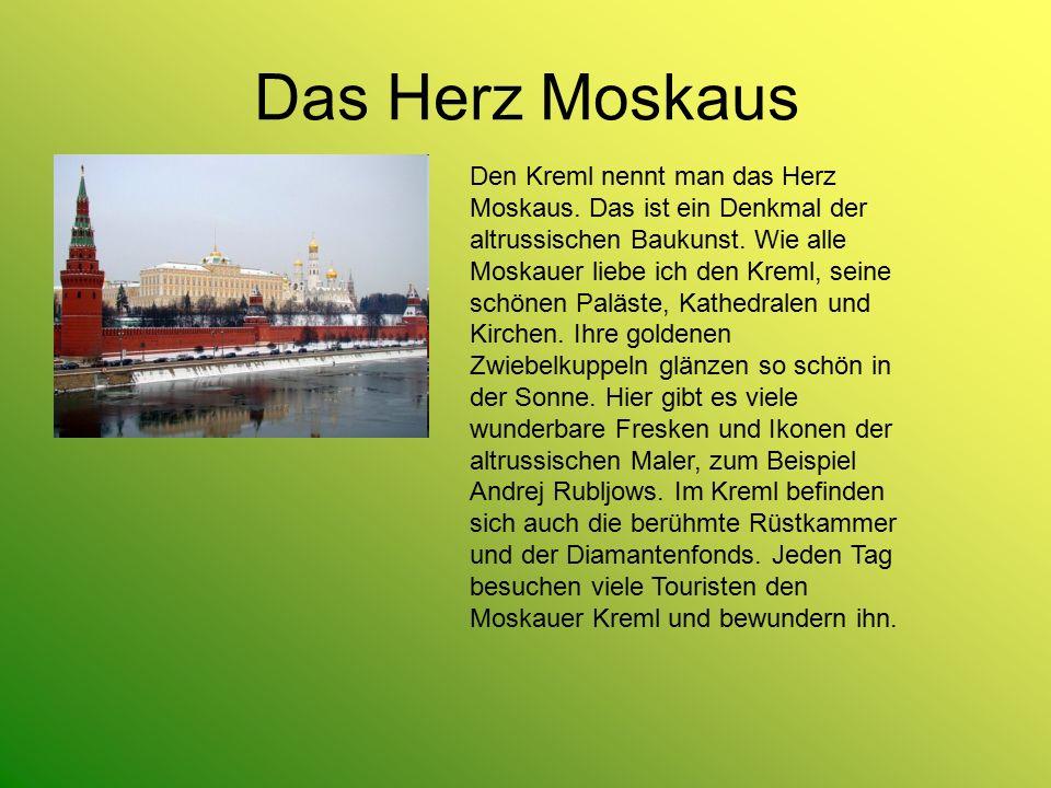 Das Herz Moskaus Den Kreml nennt man das Herz Moskaus. Das ist ein Denkmal der altrussischen Baukunst. Wie alle Moskauer liebe ich den Kreml, seine sc