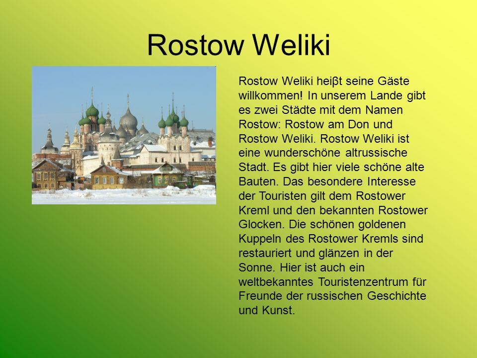 Rostow Weliki Rostow Weliki heiβt seine Gäste willkommen! In unserem Lande gibt es zwei Städte mit dem Namen Rostow: Rostow am Don und Rostow Weliki.