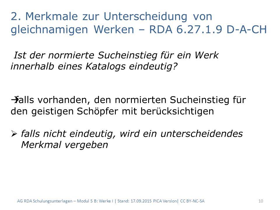2. Merkmale zur Unterscheidung von gleichnamigen Werken – RDA 6.27.1.9 D-A-CH AG RDA Schulungsunterlagen – Modul 5 B: Werke I | Stand: 17.09.2015 PICA